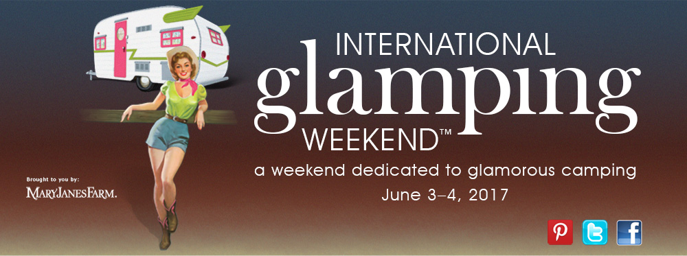 International Glamping Weekend - a weekend dedicated to glamorous camping. June 4–5, 2016. Brought to you by MaryJanesFarm.